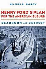 Henry Ford's Plan for the American Suburb: Dearborn and Detroit