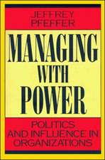 Managing With Power: Politics and Influence in Organizations