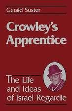 Crowley's Apprentice:  The Life and Ideas of Israel Regardie (American)