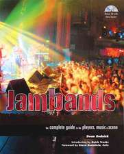 Jambands: The Complete Guide to the Players, Music & Scene