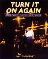 Turn It on Again:  Peter Gabriel, Phil Collins and Genesis