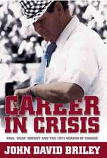 "Career in Crisis:  Paul ""Bear"" Bryant and the 1971 Season of Change"