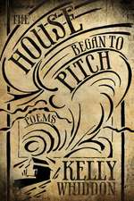 The House Began to Pitch
