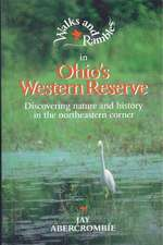 Walks & Rambles in Ohio′s Western Reserve – Discovering Nature & History in the North Eastern Corner