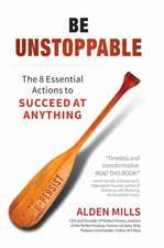 Be Unstoppable – The 8 Essential Actions to Succeed at Anything