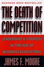 The Death of Competition: Leadership and Strategy in the Age of Business Ecosystems