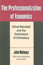 The Professionalization of Economics:  Alfred Marshall and the Dominance of Orthodoxy
