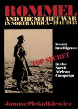 Rommel and the Secret War in North Africa: Secret Intelligence in the North African Campaign 1941-43