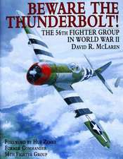 Beware the Thunderbolt!:  The 56th Fighter Group in World War II
