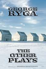 George Ryga: The Other Plays