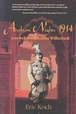 Arabian Nights 1914: A Novel About Kaiser Wilhelm II