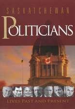 Saskatchewan Politicians: Lives Past and Present