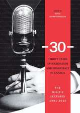 -30-: Thirty Years of Journalism and Democracy in Canada: The Minifie Lectures, 1981-2010