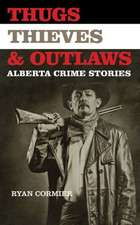 Thugs, Thieves, and Outlaws: Alberta Crime Stories