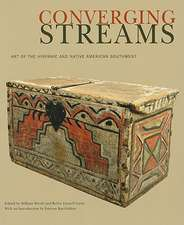 Converging Streams:  Art of the Hispanic and Native American Southwest: Art of the Hispanic and Native American Southwest