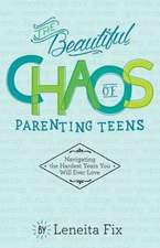 The Beautiful Chaos of Parenting Teens
