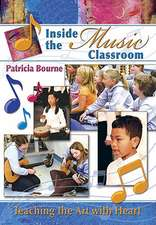Inside the Music Classroom:  Teaching the Art with Heart