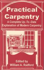 Practical Carpentry:  A Complete Up-To-Date Explanation of Modern Carpentry