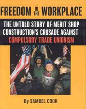 Freedom in the Workplace:  The Untold Story of Merit Shop Construction's Crusade Against Compulsory Trade Unionism