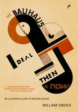 The Bauhaus Ideal Then & Now:  An Illustrated Guide to Modern Design