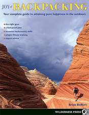 Joy of Backpacking:  Your Complete Guide to Attaining Pure Happiness in the Outdoors