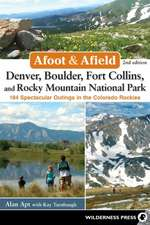 Afoot and Afield:  184 Spectacular Outings in the Colorado Rockies