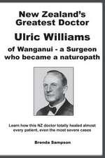 New Zealand's Greatest Doctor Ulric Williams of Wanganui