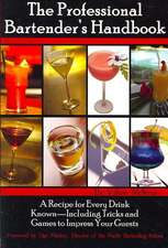 The Professional Bartenders Handbook:  Including Tricks & Games to Impress Your Guests
