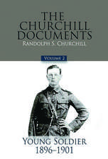 The Churchill Documents, Volume 2: Young Soldier, 1896-1901