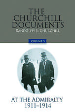 The Churchill Documents, Volume 5: At the Admiralty, 1911-1914