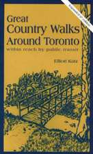 Great Country Walks Around Toronto, 6th Edition: Within Reach by Public Transit