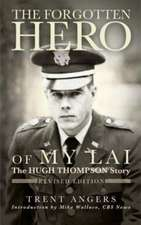 The Forgotten Hero of My Lai:  Revised Edition