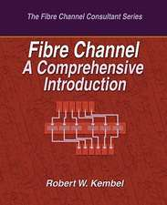 Fibre Channel a Comprehensive Introduction:  How to Enjoy the Rest of Your Life