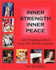 Inner Strength Inner Peace:  Life-Changing Lessons from the World's Greatest