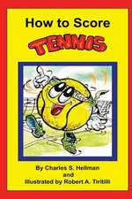 How to Score Tennis:  The Card-Counters' Bible, and Complete Winning Guide