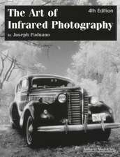 The Art Of Infrared Photography 4ed