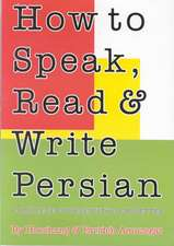 How to Speak, Read & Write Persian [With 4 CDs]:  The Art of Solitude and Writing