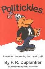 Politickles: Limericks Lampooning the Lunatic Left