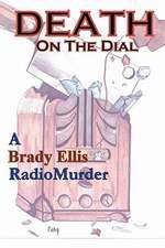 Death on the Dial:  A Brady Ellis Radiomurder