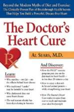 The Doctor's Heart Cure: Beyond the Modern Myths of Diet and Exercise: The Clinically-Proven Plan of Breakthrough Health Secr
