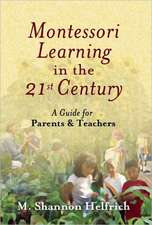 Montessori Learning in the 21st Century:  A Guide for Parents & Teachers