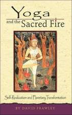 Yoga and the Sacred Fire:  An Introduction to the Astrology of India