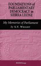Foundations of Parliamentary Democracy in Sierra Leone:  My Memories of Parliament