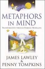Metaphors in Mind:  Transformation Through Symbolic Modelling