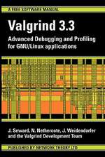 Valgrind 3.3 - Advanced Debugging and Profiling for Gnu/Linux Applications:  A Hypnotic Journey in Time