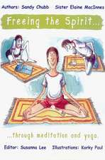 Freeing The Spirit Through Meditation And Yoga