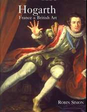 Hogarth, France and British Art: The Rise of the Arts in 18th-Century Britain