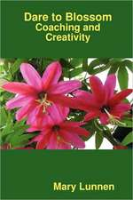 Dare to Blossom:  Coaching and Creativity
