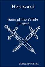 Hereward:  Sons of the White Dragon