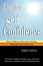 Evolving Self Confidence:  How to Become Free from Anxiety Disorders and Depression